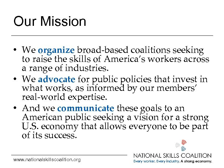 Our Mission • We organize broad-based coalitions seeking to raise the skills of America's