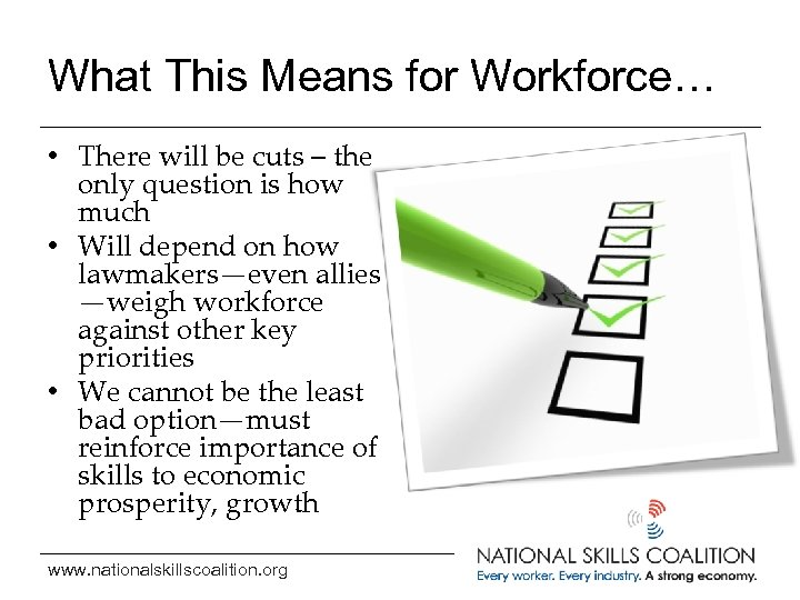 What This Means for Workforce… • There will be cuts – the only question