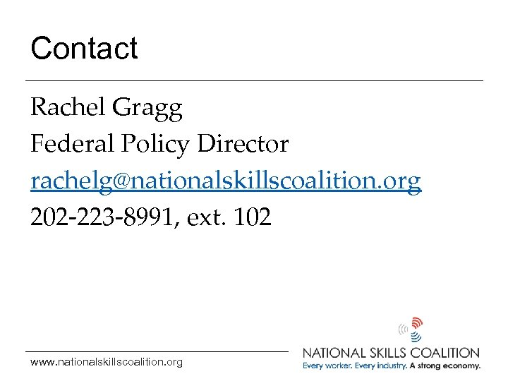Contact Rachel Gragg Federal Policy Director rachelg@nationalskillscoalition. org 202 -223 -8991, ext. 102 www.