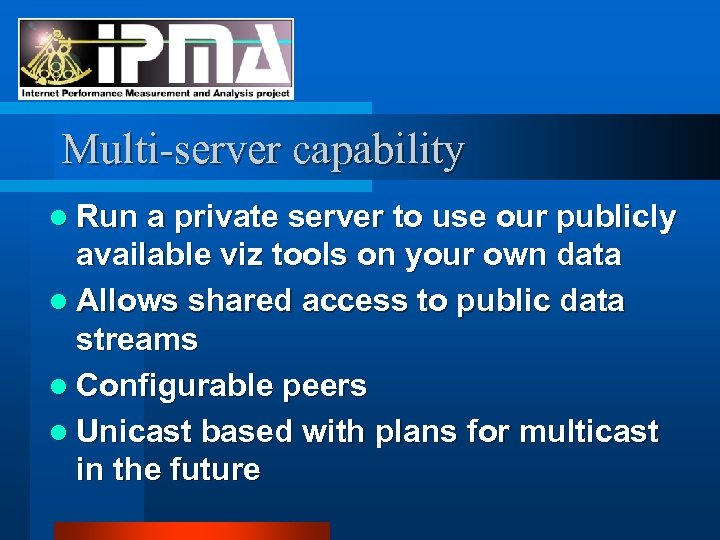 Multi-server capability l Run a private server to use our publicly available viz tools