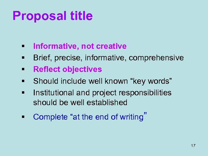 Proposal title § § § Informative, not creative Brief, precise, informative, comprehensive Reflect objectives