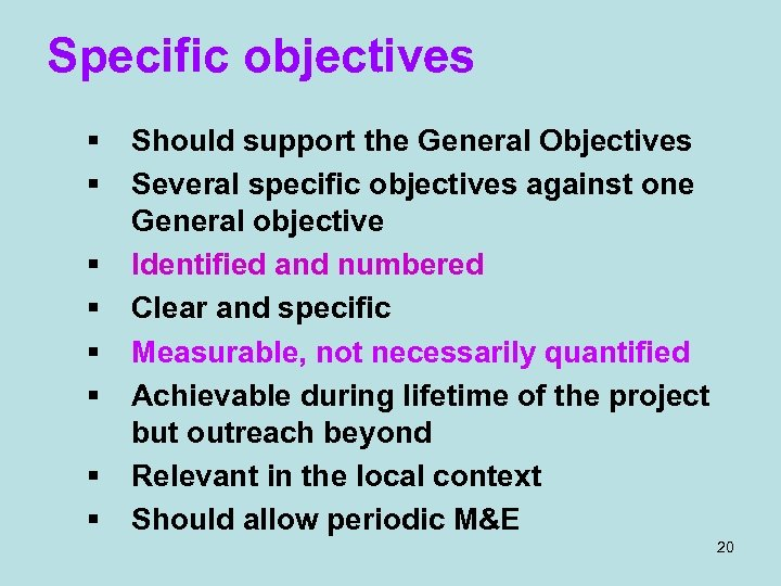 Specific objectives § § § § Should support the General Objectives Several specific objectives