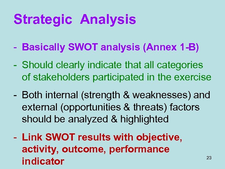 Strategic Analysis - Basically SWOT analysis (Annex 1 -B) - Should clearly indicate that