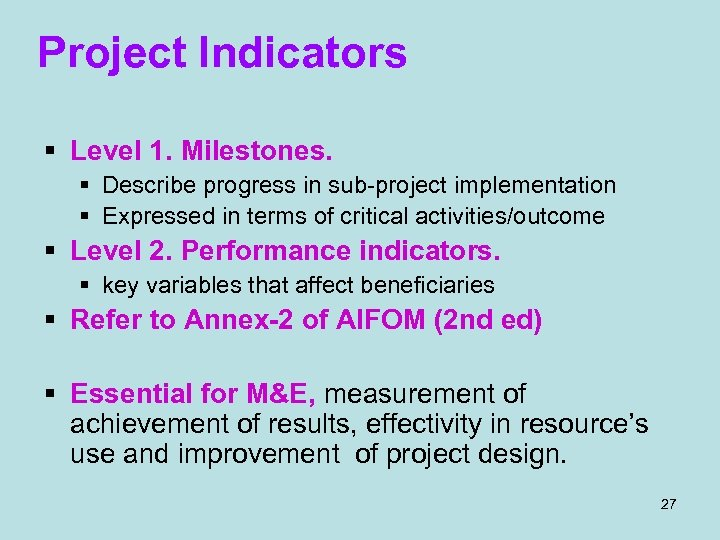 Project Indicators § Level 1. Milestones. § Describe progress in sub-project implementation § Expressed