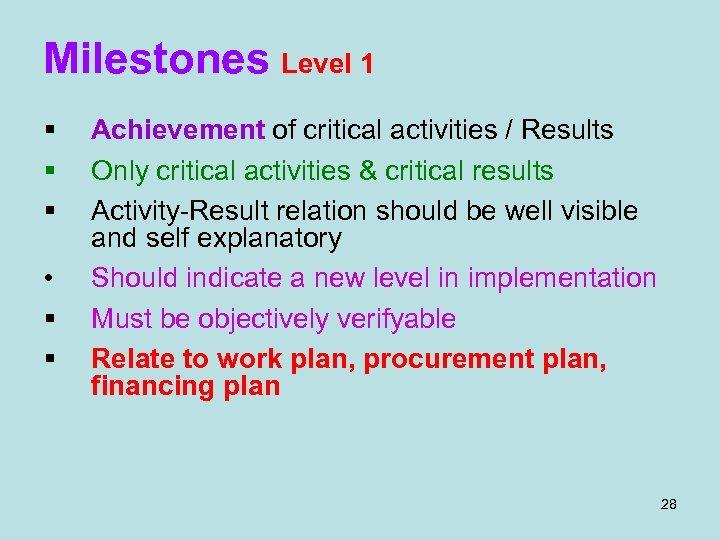 Milestones Level 1 § § § • § § Achievement of critical activities /