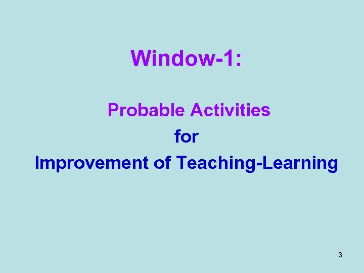 Window-1: Probable Activities for Improvement of Teaching-Learning 3