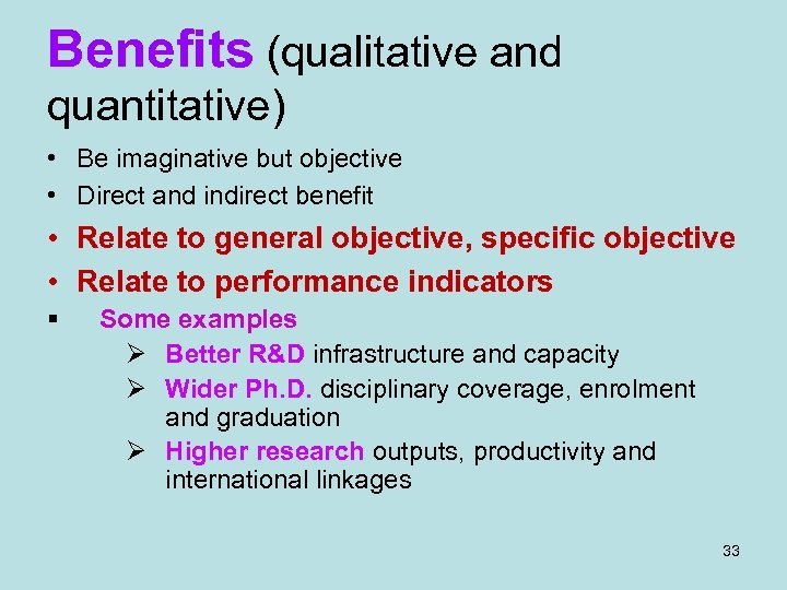 Benefits (qualitative and quantitative) • Be imaginative but objective • Direct and indirect benefit