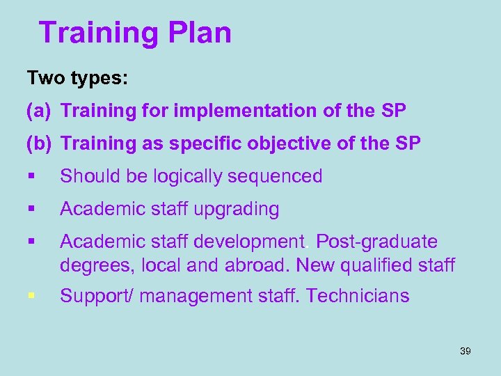 Training Plan Two types: (a) Training for implementation of the SP (b) Training as