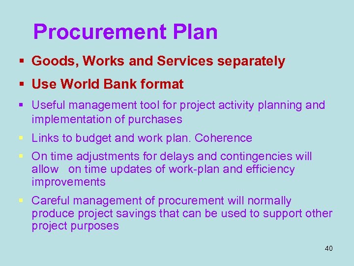 Procurement Plan § Goods, Works and Services separately § Use World Bank format §