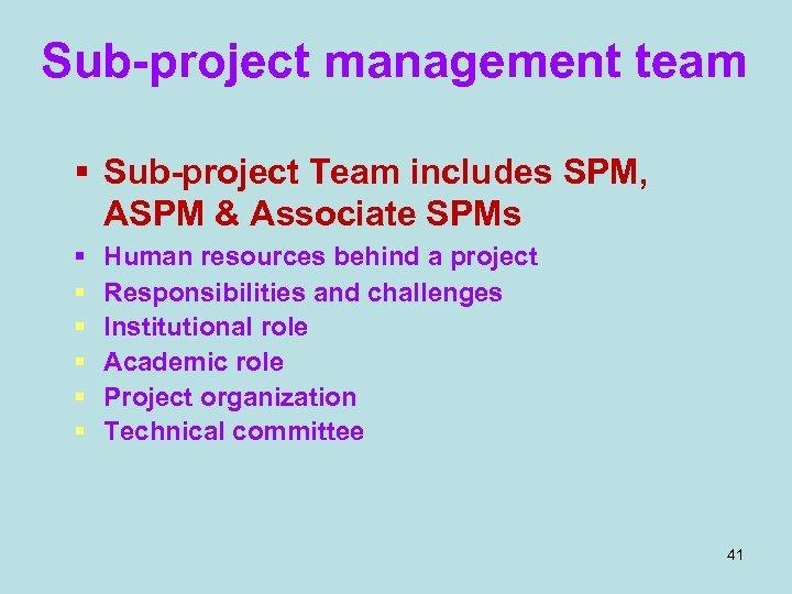 Sub-project management team § Sub-project Team includes SPM, ASPM & Associate SPMs § §