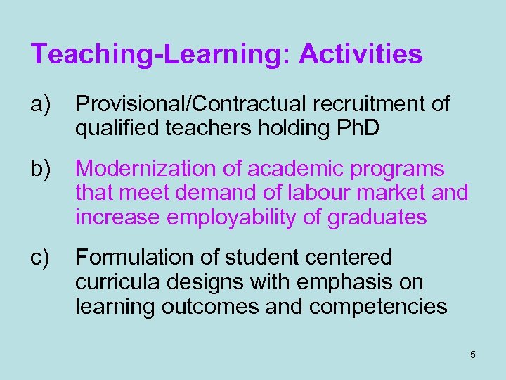 Teaching-Learning: Activities a) Provisional/Contractual recruitment of qualified teachers holding Ph. D b) Modernization of