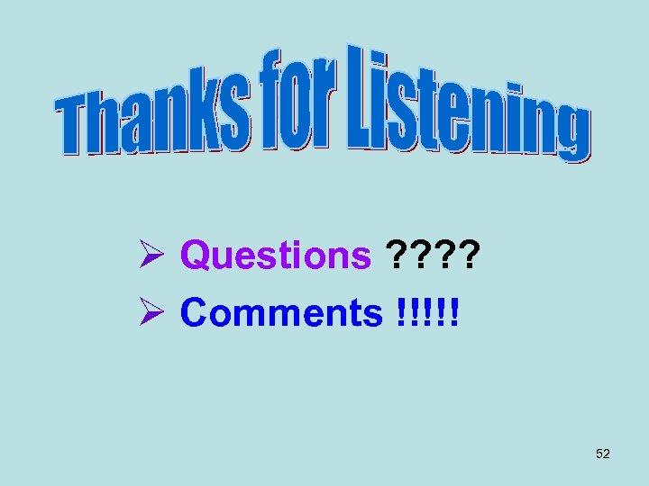 Ø Questions ? ? Ø Comments !!!!! 52