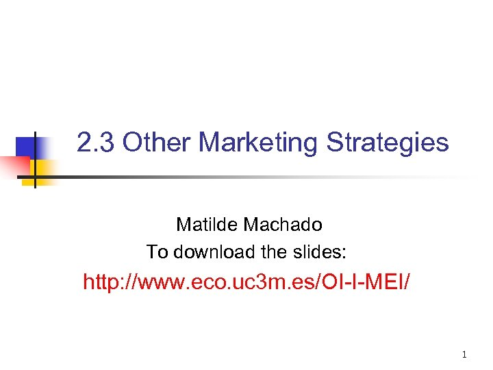 2. 3 Other Marketing Strategies Matilde Machado To download the slides: http: //www. eco.