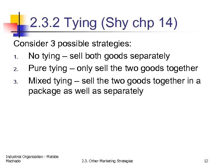 2. 3. 2 Tying (Shy chp 14) Consider 3 possible strategies: 1. No tying