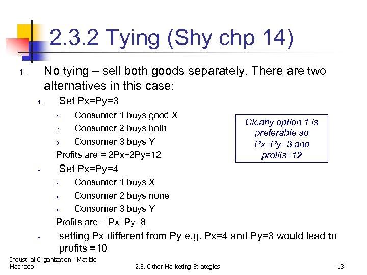 2. 3. 2 Tying (Shy chp 14) No tying – sell both goods separately.