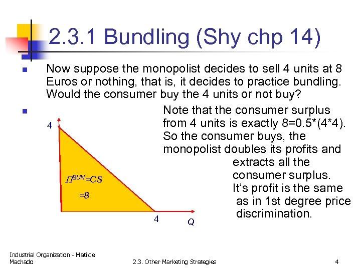 2. 3. 1 Bundling (Shy chp 14) n n Now suppose the monopolist decides