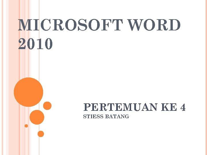MICROSOFT WORD 2010 PERTEMUAN KE 4 STIESS BATANG