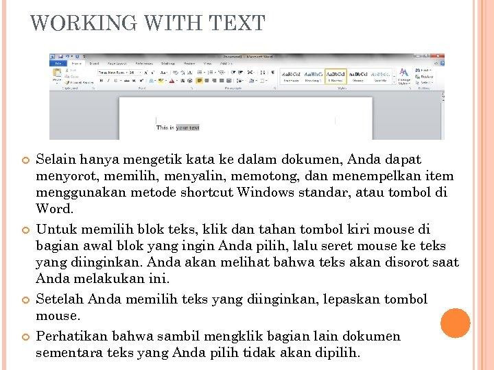 WORKING WITH TEXT Selain hanya mengetik kata ke dalam dokumen, Anda dapat menyorot, memilih,