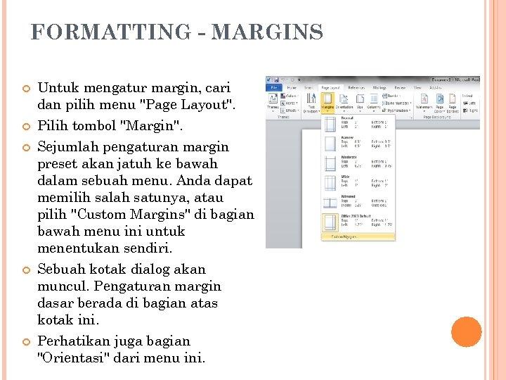 FORMATTING - MARGINS Untuk mengatur margin, cari dan pilih menu