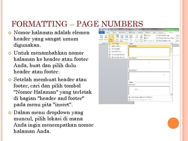 FORMATTING – PAGE NUMBERS Nomor halaman adalah elemen header yang sangat umum digunakan. Untuk