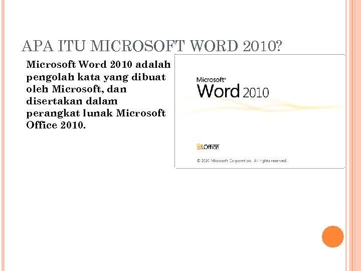 APA ITU MICROSOFT WORD 2010? Microsoft Word 2010 adalah pengolah kata yang dibuat oleh