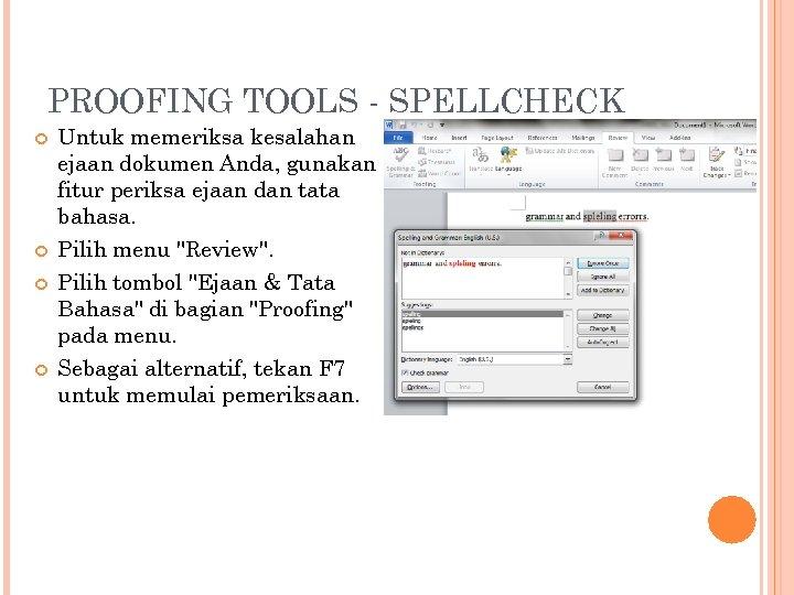 PROOFING TOOLS - SPELLCHECK Untuk memeriksa kesalahan ejaan dokumen Anda, gunakan fitur periksa ejaan