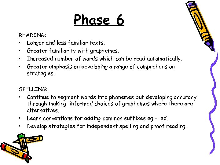 Phase 6 READING: • Longer and less familiar texts. • Greater familiarity with graphemes.