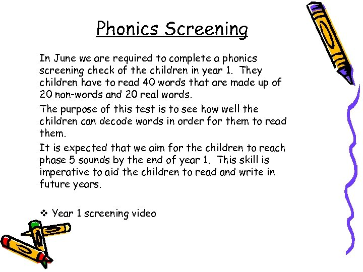 Phonics Screening In June we are required to complete a phonics screening check of