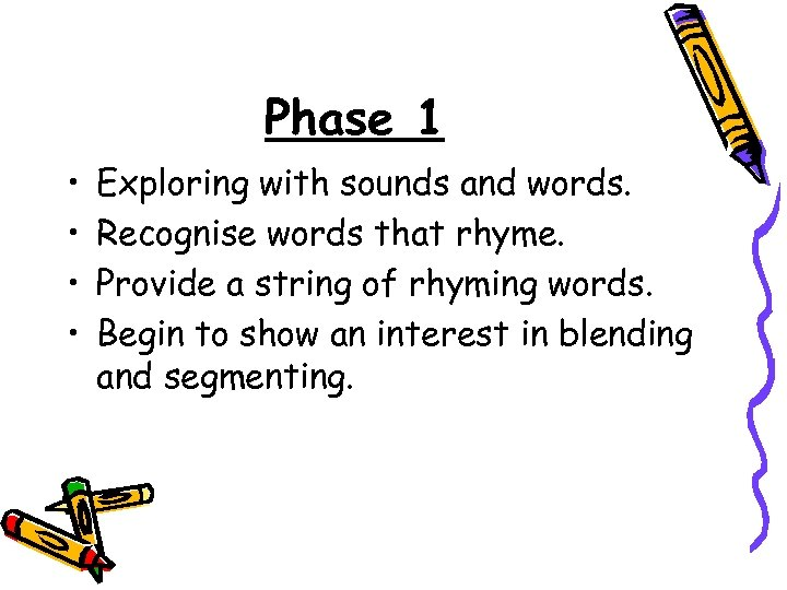 Phase 1 • • Exploring with sounds and words. Recognise words that rhyme. Provide