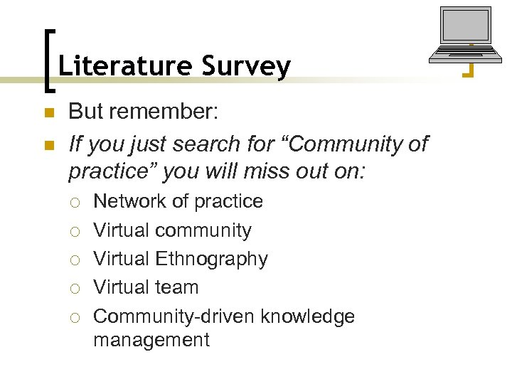 "Literature Survey n n But remember: If you just search for ""Community of practice"""