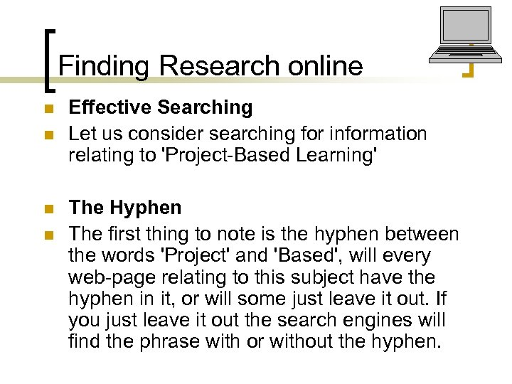 Finding Research online n n Effective Searching Let us consider searching for information relating