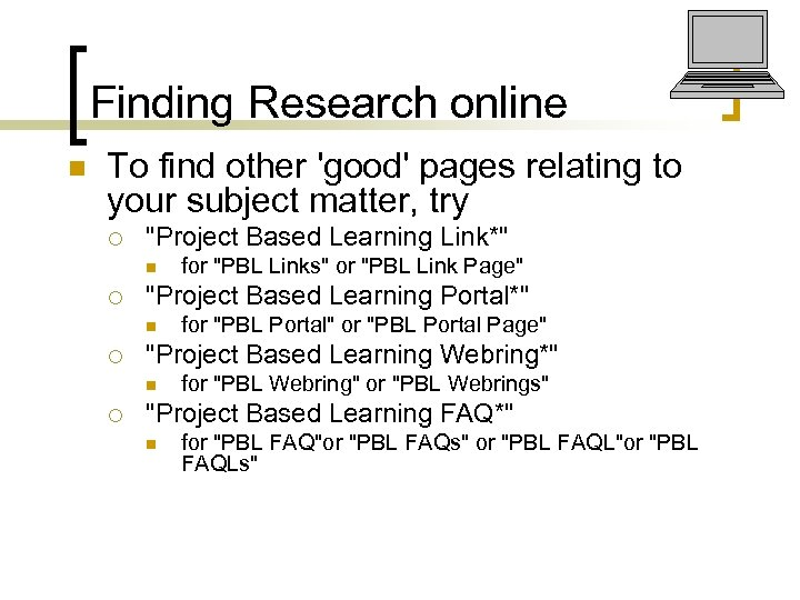 Finding Research online n To find other 'good' pages relating to your subject matter,