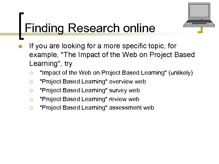 Finding Research online n If you are looking for a more specific topic, for