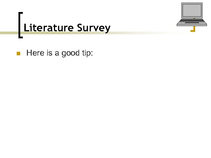 Literature Survey n Here is a good tip: