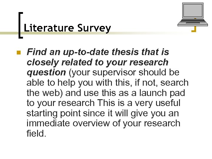 Literature Survey n Find an up-to-date thesis that is closely related to your research