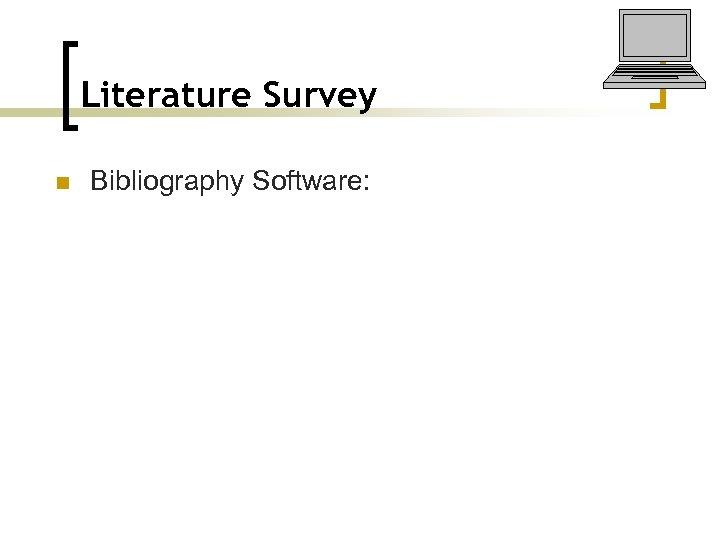Literature Survey n Bibliography Software:
