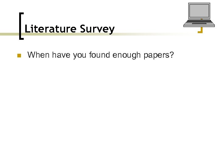 Literature Survey n When have you found enough papers?