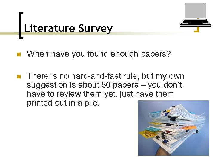 Literature Survey n When have you found enough papers? n There is no hard-and-fast