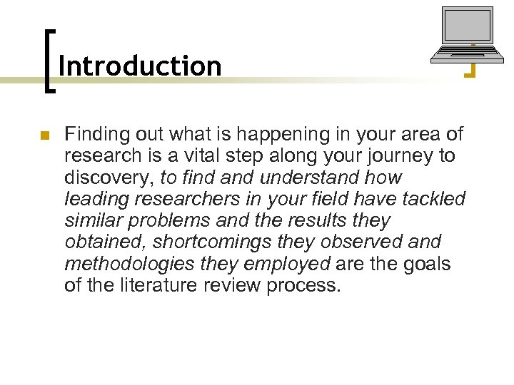 Introduction n Finding out what is happening in your area of research is a