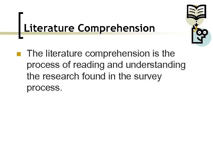 Literature Comprehension n The literature comprehension is the process of reading and understanding the