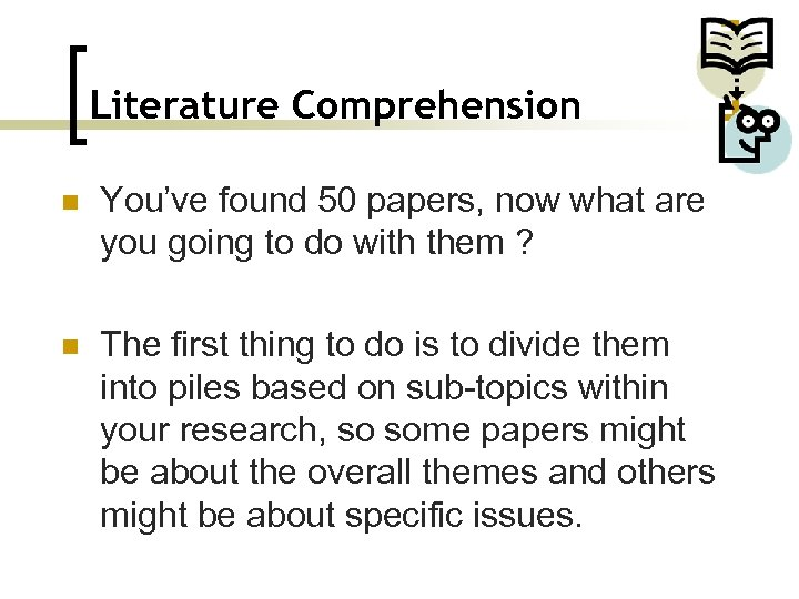 Literature Comprehension n You've found 50 papers, now what are you going to do