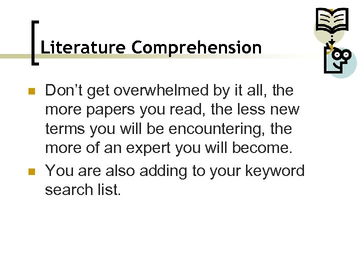 Literature Comprehension n n Don't get overwhelmed by it all, the more papers you