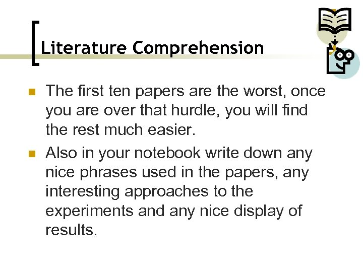 Literature Comprehension n n The first ten papers are the worst, once you are