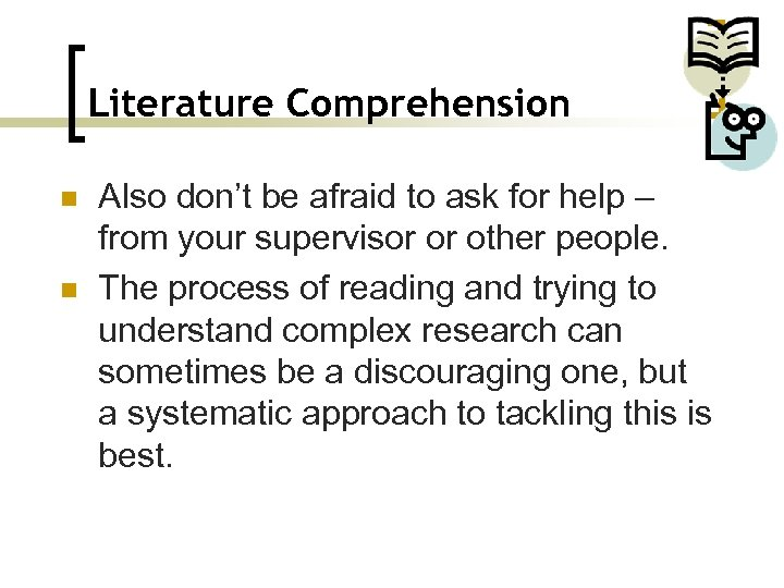 Literature Comprehension n n Also don't be afraid to ask for help – from