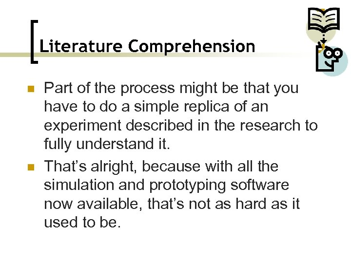 Literature Comprehension n n Part of the process might be that you have to