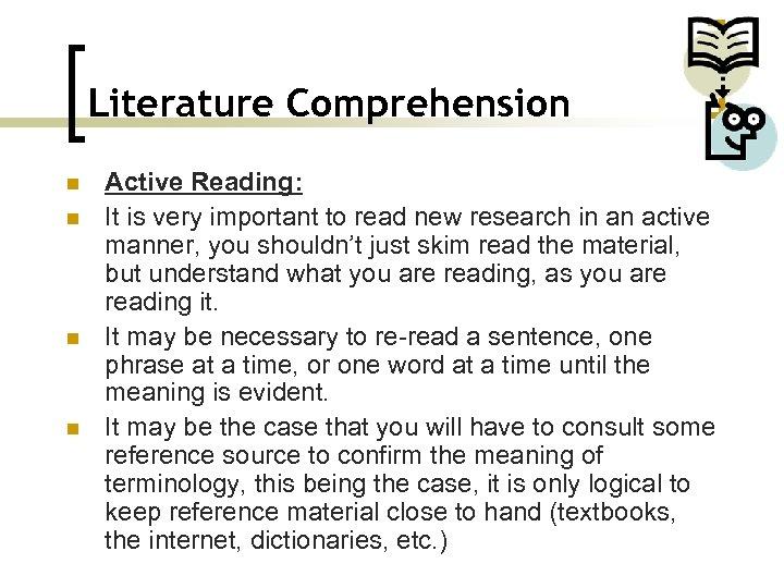Literature Comprehension n n Active Reading: It is very important to read new research