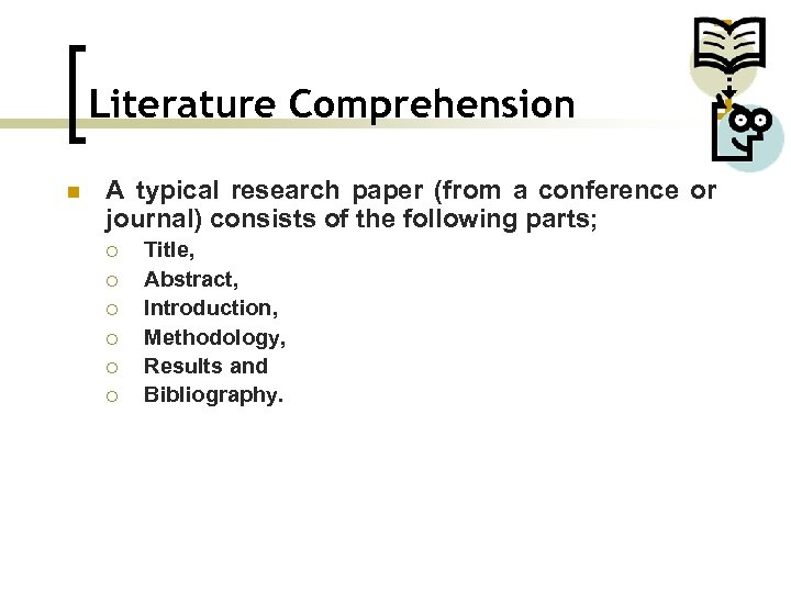 Literature Comprehension n A typical research paper (from a conference or journal) consists of