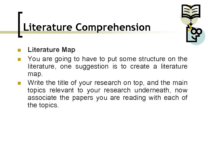 Literature Comprehension n Literature Map You are going to have to put some structure