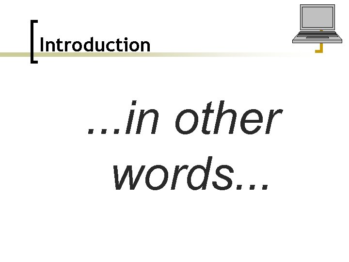 Introduction . . . in other words. . .