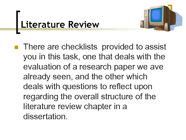 Literature Review n There are checklists provided to assist you in this task, one